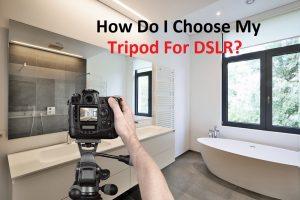 How do I Choose a Tripod for my DSLR?
