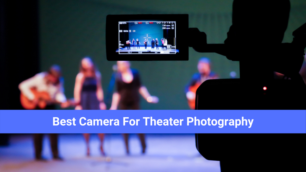 Best Camera for Theater Photography
