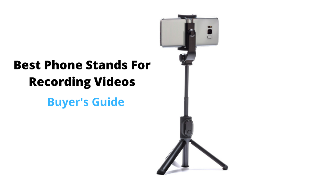 Best Phone Stands For Recording Video