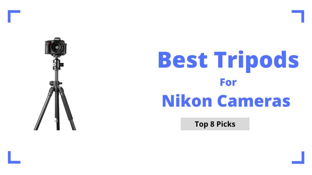 Best Tripods for Nikon