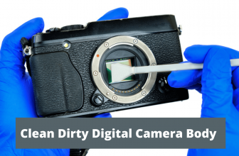 How to Clean Dirty Digital Camera Body?
