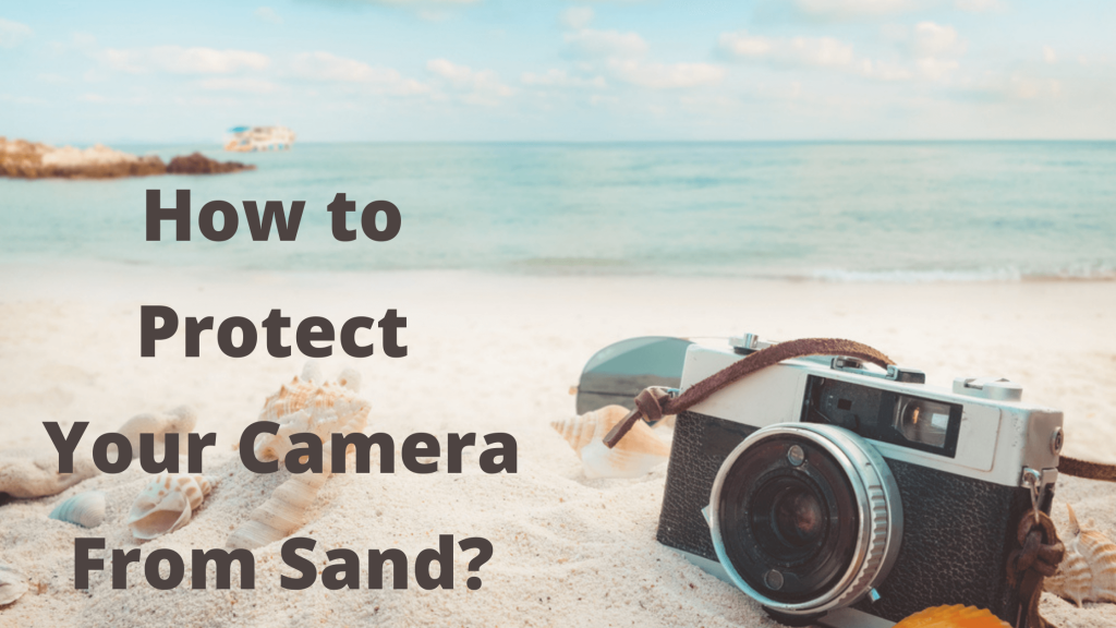 Protect Camera From Sand